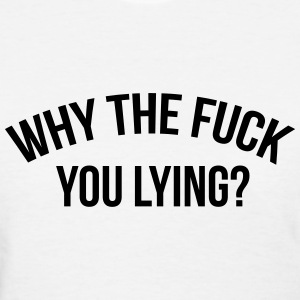 Why the fuck you lying? Women's T-Shirts - Women's T-Shirt