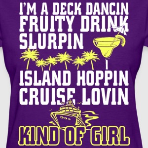 I Am Deck Dancin Fruity Drink Slurpin Kind Of Girl - Women's T-Shirt