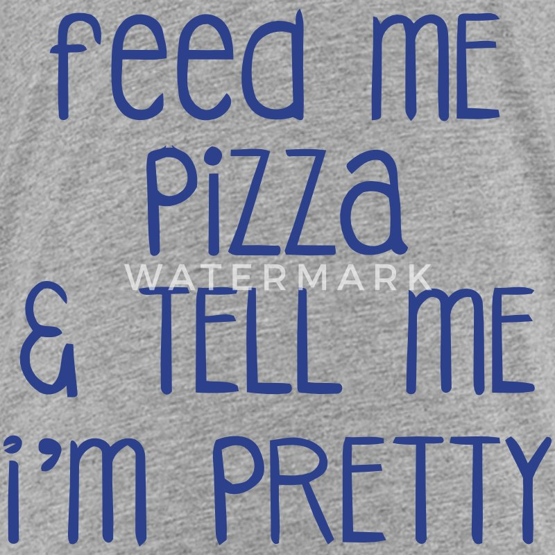 FEED ME PIZZA & TELL ME I'M PRETTY Baby & Toddler Shirts - Toddler Premium T-Shirt