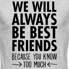 We WIll Always Be Best Friends... Long Sleeve Shirts