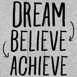 Dream, Believe, Achieve Hoodies - Women's Hoodie