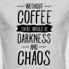 Without Coffee There Would Be Darkness And Chaos Long Sleeve Shirts - Men's Long Sleeve T-Shirt by Next Level