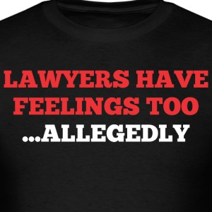Lawyers Have Feelings Too Allegedly - Men's T-Shirt