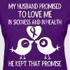 My Husband Promised To Love Me In Sickness - Women's T-Shirt