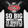 My Peter Is So Big It Take 18 Wheels To Hold It Up - Men's T-Shirt