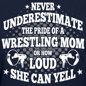 Never Underestimate The Pride Of A Wrestling Mom - Women's T-Shirt