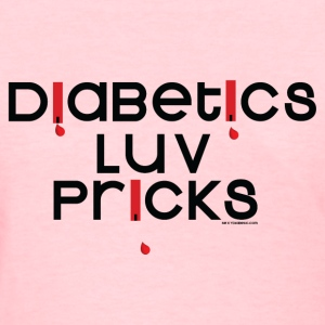 Diabetics Luv Pricks Comfort Tee - Women's T-Shirt