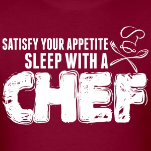Satisfy Your Appetite Sleep With A Chef - Men's T-Shirt