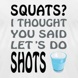 Squats or Shots - Men's T-Shirt by American Apparel