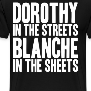 -DOROTHY IN THE STREETS BLANCHE IN TH - Men's Premium T-Shirt