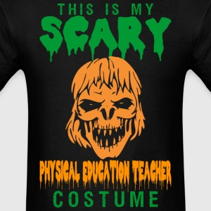 This Is My Scary Physical Education Teacher Costum - Men's T-Shirt