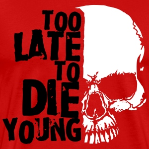 Too late to die young T-Shirts - Men's Premium T-Shirt