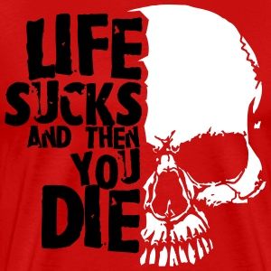 life sucks and then you die T-Shirts - Men's Premium T-Shirt