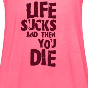 life sucks and then you die Tanks - Women's Flowy Tank Top by Bella