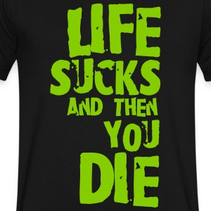 life sucks and then you die T-Shirts - Men's V-Neck T-Shirt by Canvas