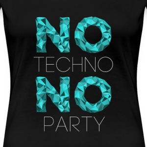 Techno no techno no party Women's T-Shirts - Women's Premium T-Shirt