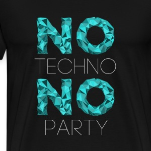 Techno no techno no party T-Shirts - Men's Premium T-Shirt