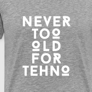 Techno never too old T-Shirts - Men's Premium T-Shirt