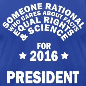 Someone Rational for President - Men's T-Shirt by American Apparel