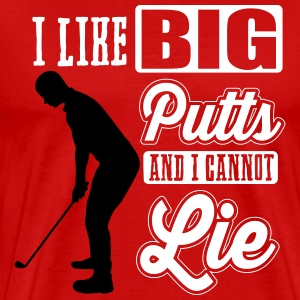 I like big putts and I cannot lie - golf T-Shirts - Men's Premium T-Shirt