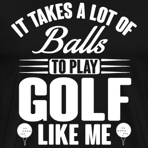 It takes balls to play golf like me T-Shirts - Men's Premium T-Shirt