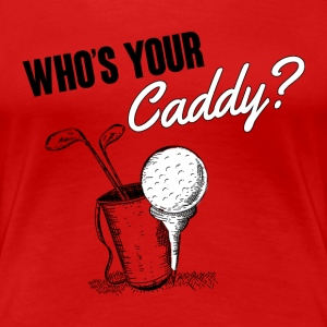 Golf: Who's your caddy? Women's T-Shirts - Women's Premium T-Shirt