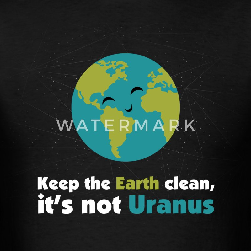 Keep the earth clean, it's not uranus T-Shirts - Men's T-Shirt