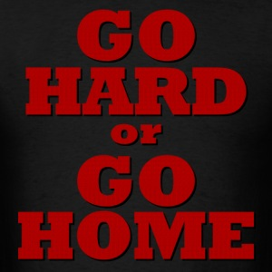 Go hard or go home T-Shirts - Men's T-Shirt
