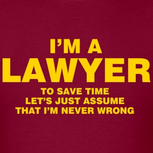I'M A LAWYER NEVER WRONG MEN T-SHIRT - Men's T-Shirt