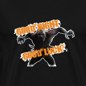 Good Night Good Luck Dying Light Tee!  - Men's Premium T-Shirt