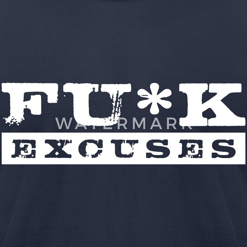Fuck Excuses - Men's T-Shirt by American Apparel