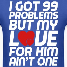 i got 99 problems but my love for him ain't one T-Shirts
