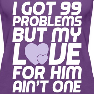 i got 99 problems but my love for him ain't one Tanks - Women's Premium Tank Top