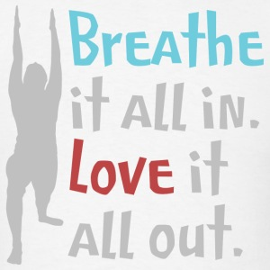 Breathe It All In - Love It All Out - Men's T-Shirt