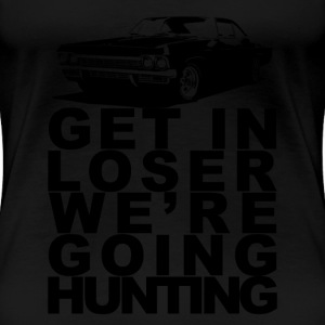 Get In Loser We're Going Hunting - Women's Premium T-Shirt