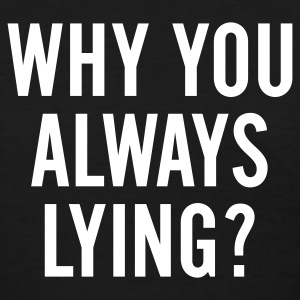 why you always lying ? Women's T-Shirts - Women's T-Shirt