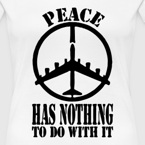 Peace Has Nothing To Do With It - Women's Premium T-Shirt