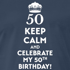 50th Birthday shirt keep calm and celebrate T-Shirts - Men's Premium T-Shirt