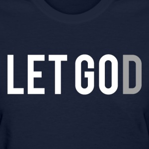 Let Go. Let God. - Women's T-Shirt