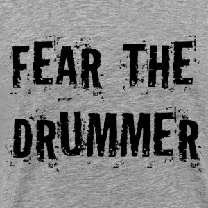 Fear The Drummer music T-Shirts - Men's Premium T-Shirt