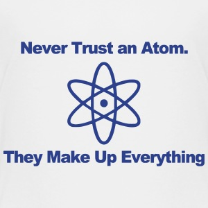 NEVER TRUST AN ATOM! Baby & Toddler Shirts - Toddler Premium T-Shirt