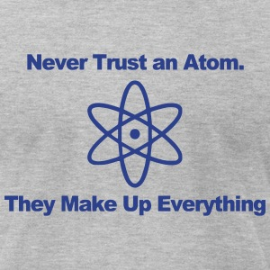NEVER TRUST AN ATOM! T-Shirts - Men's T-Shirt by American Apparel