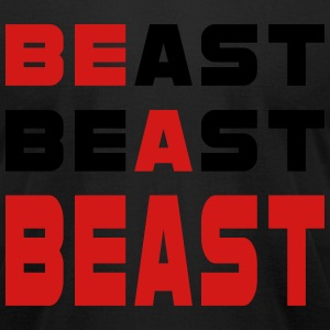 Be A Beast - Men's T-Shirt by American Apparel