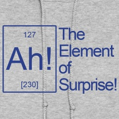 "THE ""AH"" ELEMENT OF SURPRISE Hoodies"