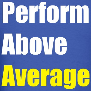 Perform Above Average Fit T-Shirts - Men's T-Shirt