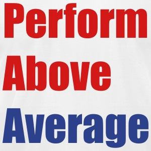 Perform Above Average Fit T-Shirts - Men's T-Shirt by American Apparel