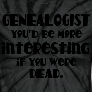 Genealogist Funny Quote T-Shirts - Unisex Tie Dye T-Shirt