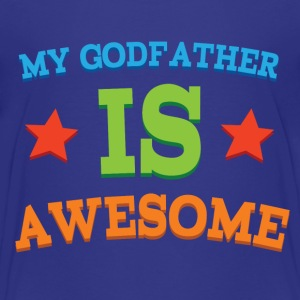 My Godfather Is Awesome Baby & Toddler Shirts - Toddler Premium T-Shirt