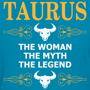 Taurus The Woman The Myth The Legend - Women's T-Shirt