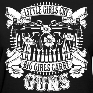 Little Girls Cry Big Girls Carry Guns - Women's T-Shirt